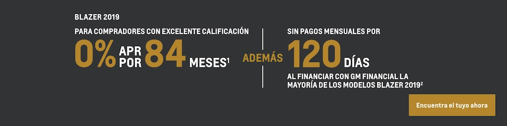 Blazer 2019: Para compradores con excelente calificación. 0% de APR por 84 meses(1) y sin pagos mensuales por 120 días al financiar con GM Financial en la mayoría de los modelos Blazer 2019 y 2020(2). Encuentra tu vehículo hoy mismo.