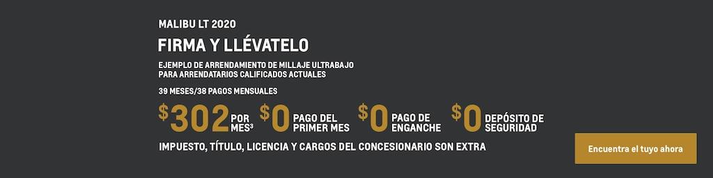 Malibu LT 2020: Ejemplo de arrendamiento de millaje ultrabajo para propietarios y arrendatarios calificados actuales: 39 meses/38 pagos mensuales $302(3) por mes $0 correspondientes al pago del primer mes $0 de pago de enganche $0 de depósito de seguridad Impuesto, título, licencia y cargos del concesionario son extra. Encuentra tu vehículo hoy mismo.
