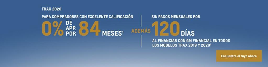 Trax 2020: Para compradores con excelente calificación. 0% de APR por 84 meses(1) y sin pagos mensuales por 120 días al financiar con GM Financial en todos los modelos Trax 2019 y 2020(2). Encuentra tu vehículo hoy mismo.