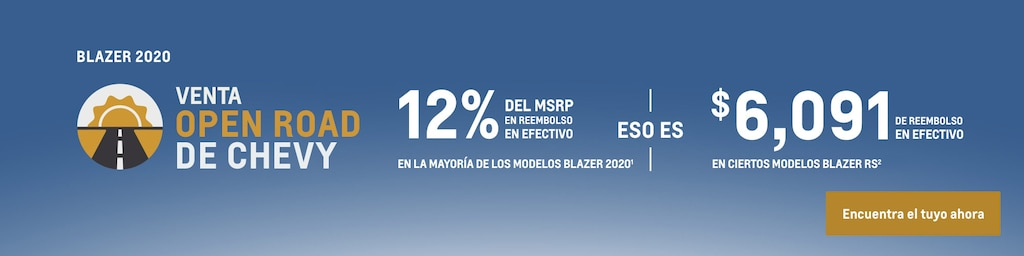 Venta Open Road de Chevy - Blazer 2020: 12% del MSRP en reembolso en efectivo en la mayoría de los modelos Blazer 2020(1) eso es $6,091 de reembolso en efectivo en ciertos modelos Blazer RS(2). Encuentra tu vehículo hoy mismo.