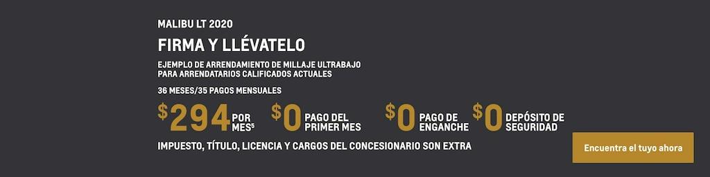 Malibu LT 2020: Ejemplo de arrendamiento de millaje ultrabajo para propietarios y arrendatarios calificados actuales: 36 meses/35 pagos mensuales $294(5) por mes $0 correspondientes al pago del primer mes $0 de pago de enganche $0 de depósito de seguridad Impuesto, título, licencia y cargos del concesionario son extra. Encuentra tu vehículo hoy mismo.